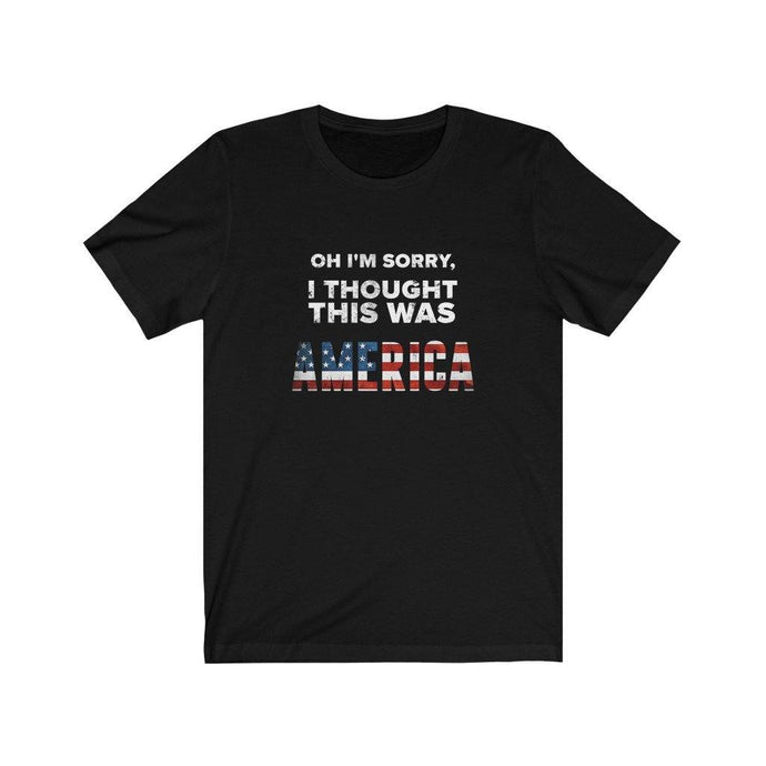 Oh I'm sorry... I Thought this was America! Funny T-Shirt Patriotic by Best Trump Shirts