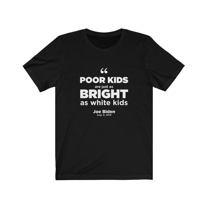 Poor Kids are Just as Bright and just as Talented as White Kids T-Shirt - Best Trump Shirts Store