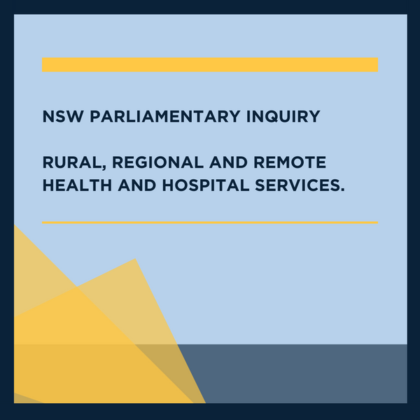 NSW Parliamentary Inquiry – Rural, Regional and Remote Health and Hospital Services.
