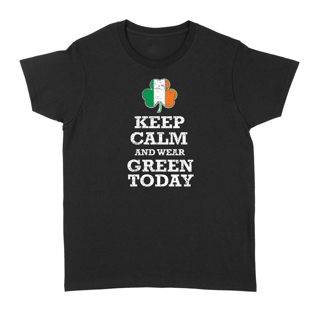 Keep Calm And Wear Green Today - Standard Women's T-shirt