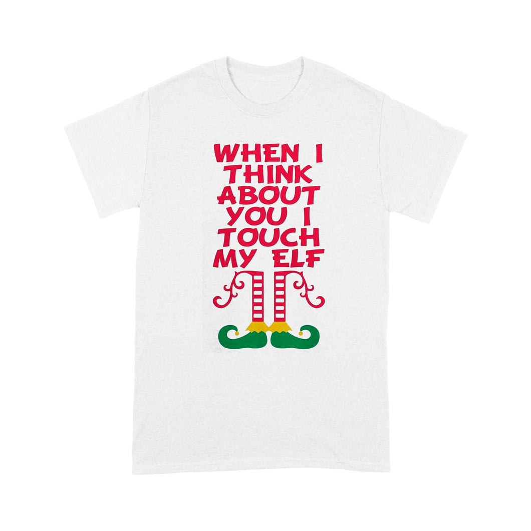 When I Think about you I touch my Elf- Standard T-shirt