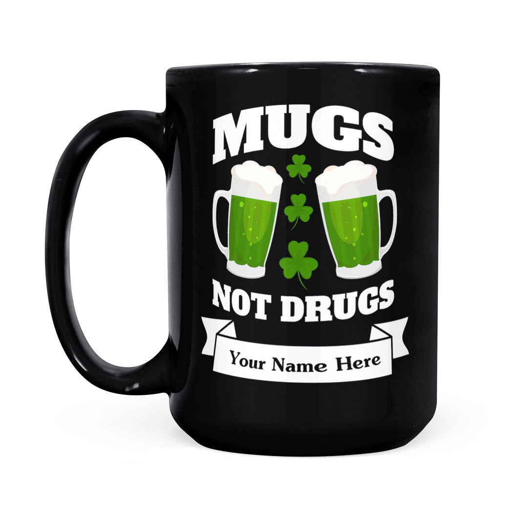 Personalized/Customized Mugs Not Drugs Black Mug, St Patrick's Day Mug, St Patrick's Day Gifts