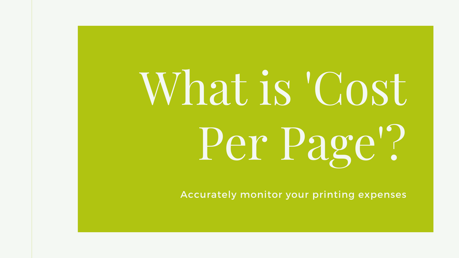 Image that states 'What is cost per page? Accurately monitor your printing expenses'