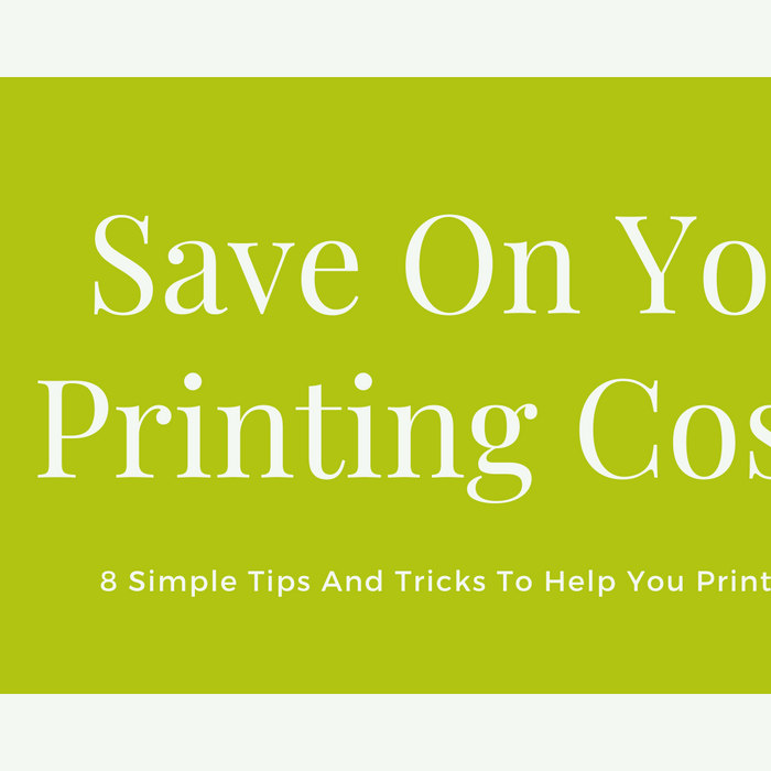 image that reads 'save on your printing costs, 8 simple tips and tricks to help you print cheaper'