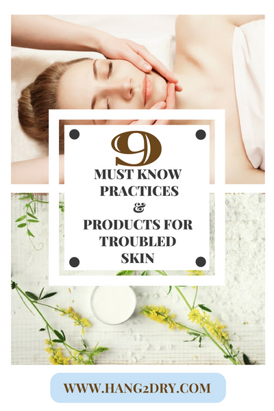 9 Must Know Practices & Products for Troubled Skin