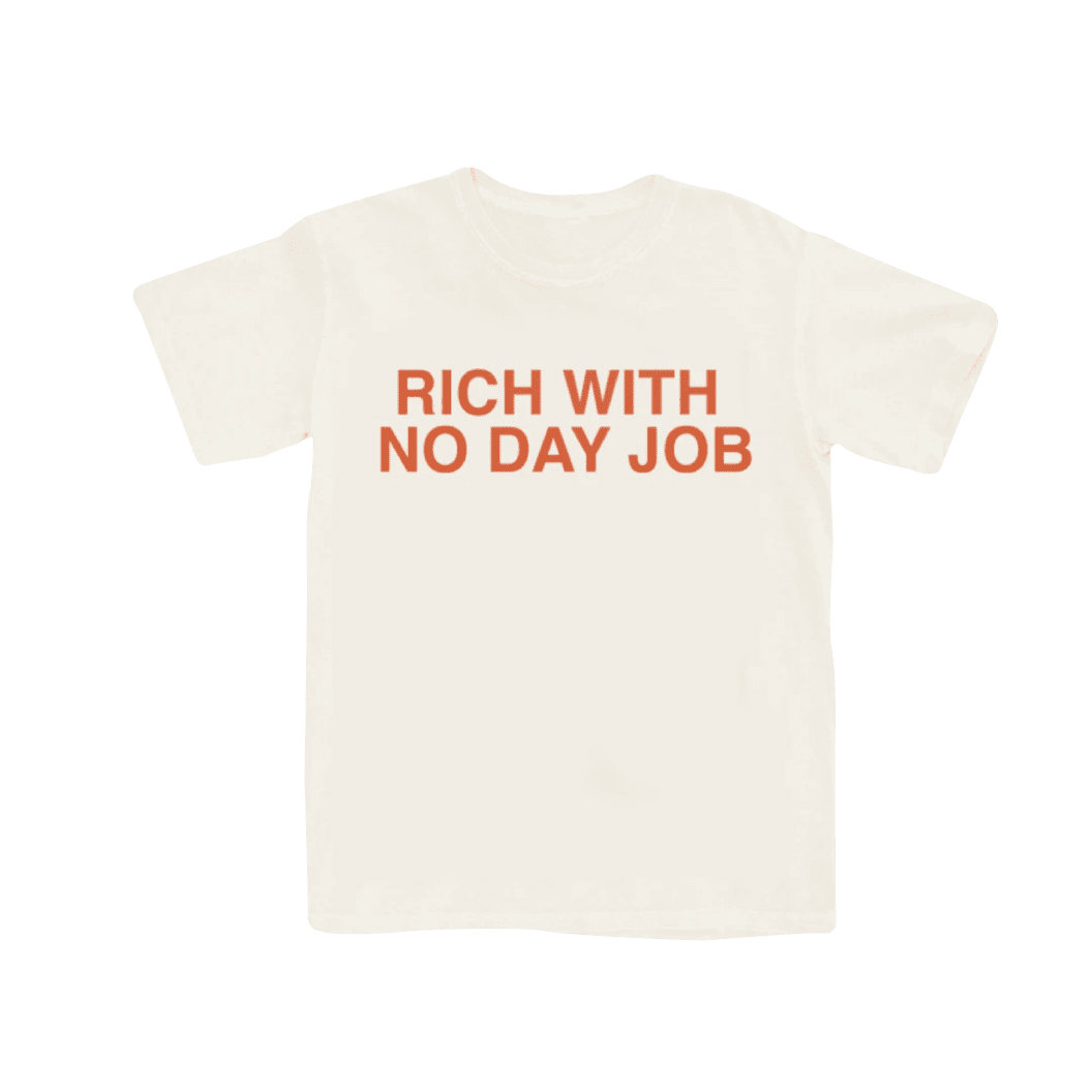 RICH WITH NO DAY JOB T-SHIRT