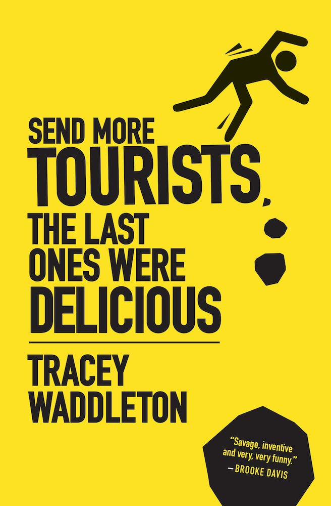 Send More Tourists, The Last Ones Were Delicious by Tracey Waddleton