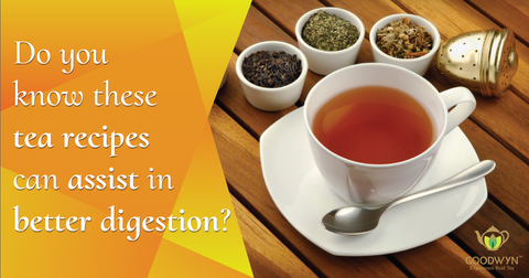 Do You Know These Tea Recipes Can Assist in Better Digestion?