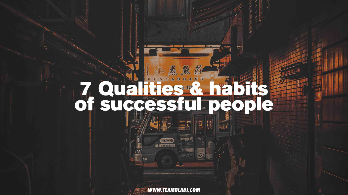 7 qualities & habits of successful people  - TEAMBLADI® - The Mentality Brand