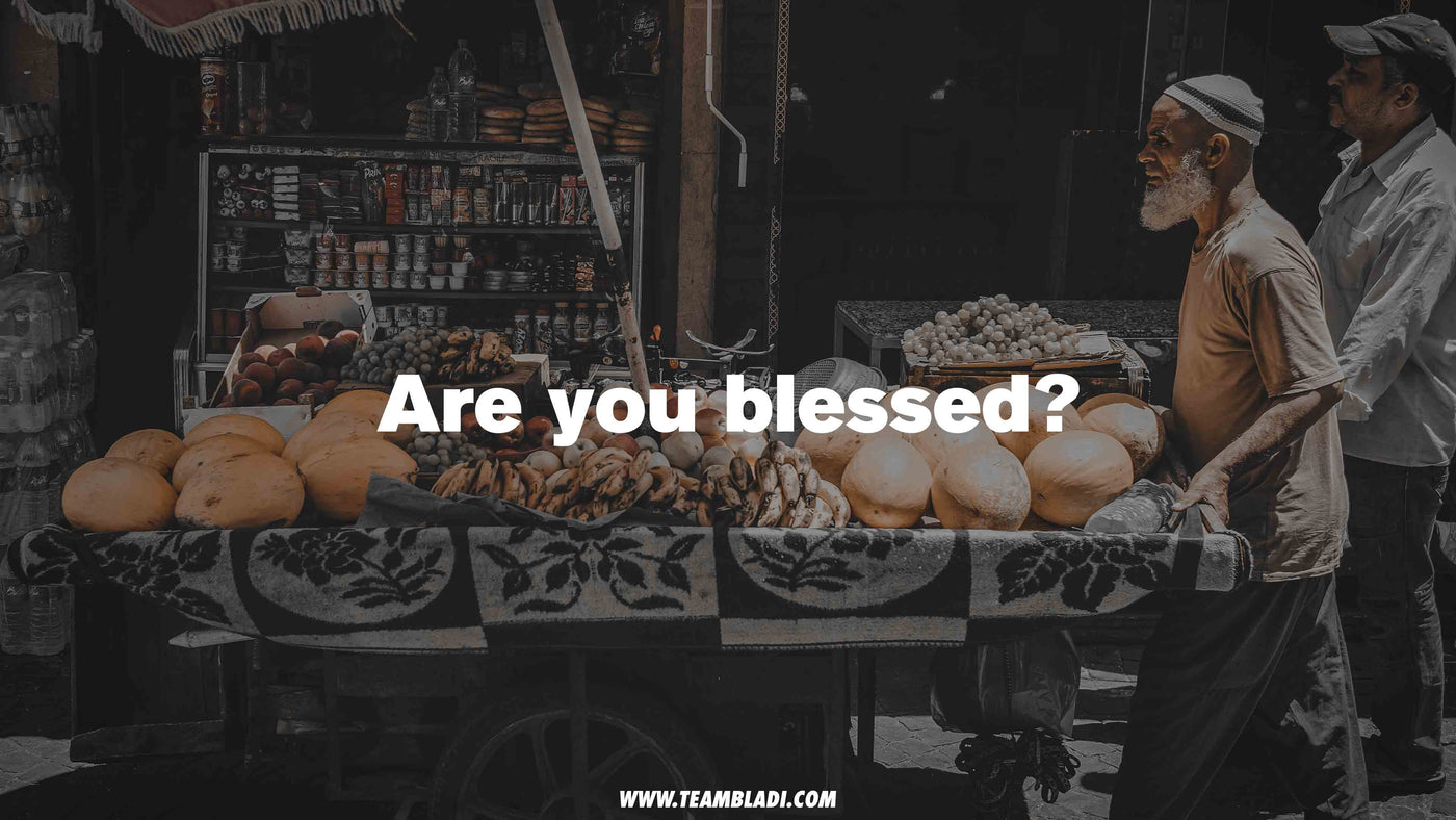 Are you blessed - Entrepreneurship - TEAMBLADI® - The Mentality Brand