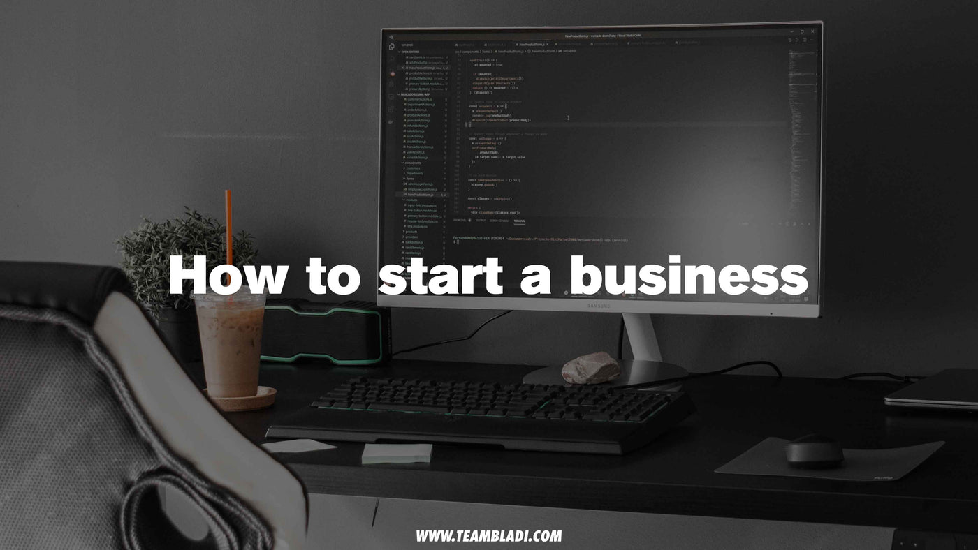 How to start your own Business - TEAMBLADI® - The Mentality Brand