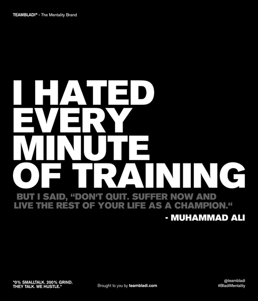 Muhammad Ali Best Quotes - I hated every minute of training, but I said, 'Don't quit. Suffer now and live the rest of your life as a champion