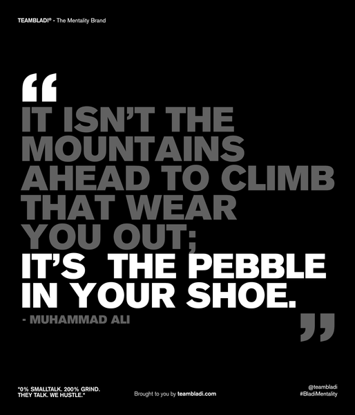 Muhammad Ali Best Quotes - It isn't the mountains ahead to climb that wear you out; it's the pebble in your shoe.