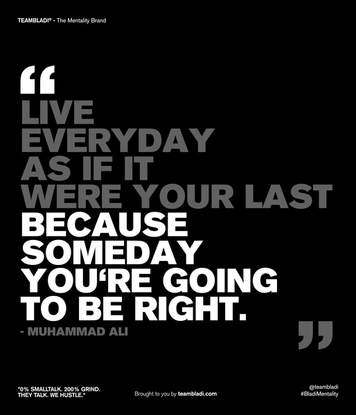 Muhammad Ali Best Quotes - Live everyday as if it were your last because someday you're going to be right.