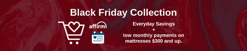 Black Friday collection, memory foam and hybrid mattresses, low monthly payments, everyday savings