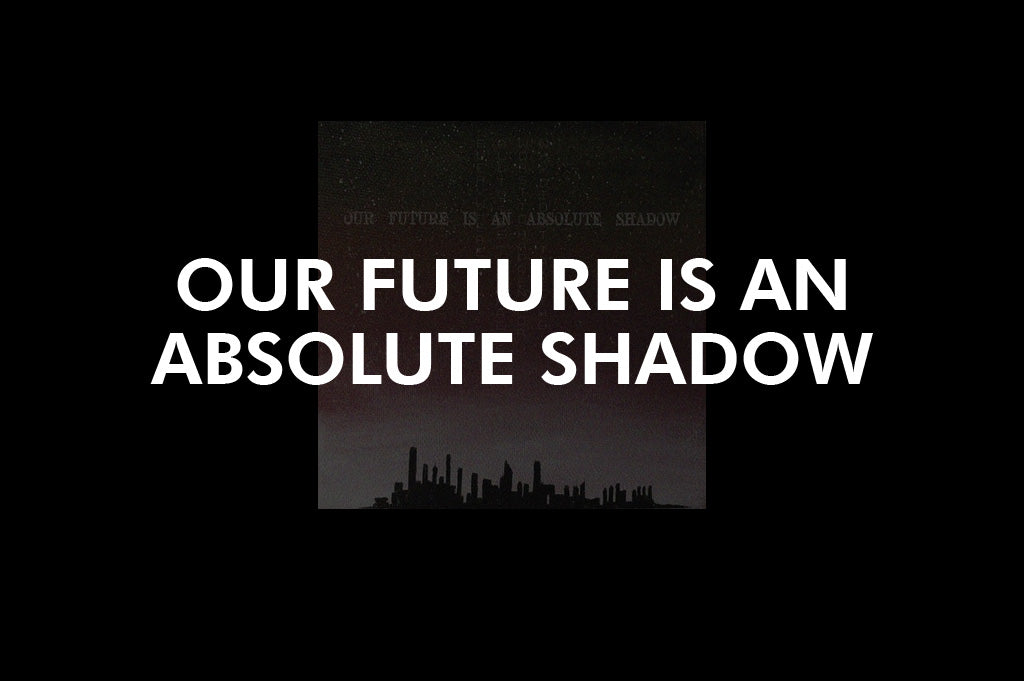 OUR FUTURE IS AN ABSOLUTE SHADOW Song premiere