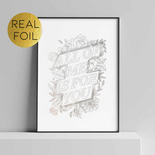 Load image into Gallery viewer, All of Me is for You Foil Print