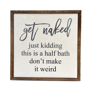 10X10 Get Naked Half Bathroom Wooden Sign