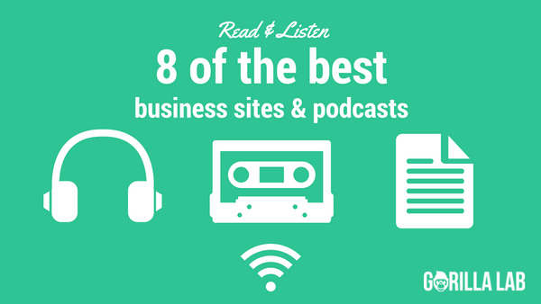 Read & Listen: 8 of the best business sites and podcasts