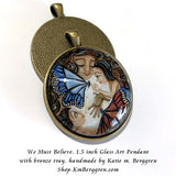 We Must Believe - 1.5 inch round glass art pendant