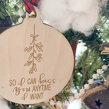 So I Can Kiss You Anytime I Want Ornament