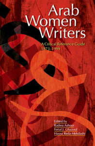 Arab Women Writers: A Critical Reference Guide