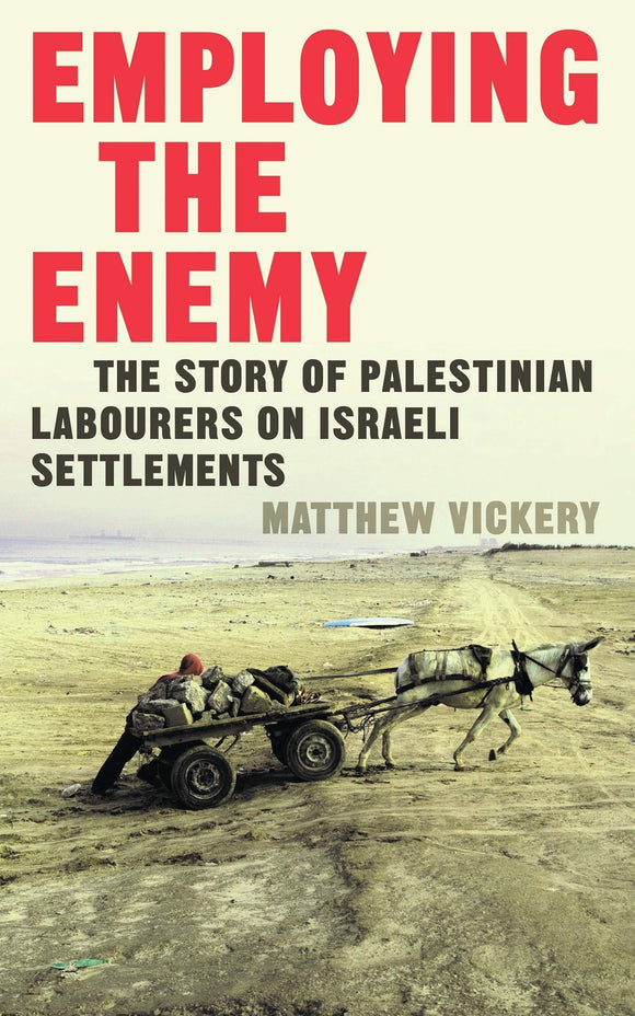 Employing the Enemy: The Story of Palestinian Labourers on Israeli Settlements
