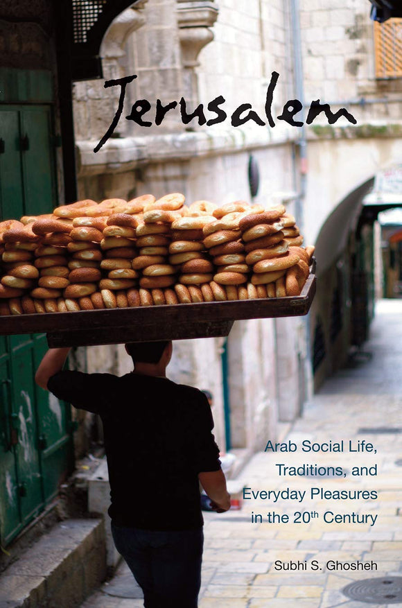 Jerusalem: Arab Social Life, Traditions, and Everyday Pleasures