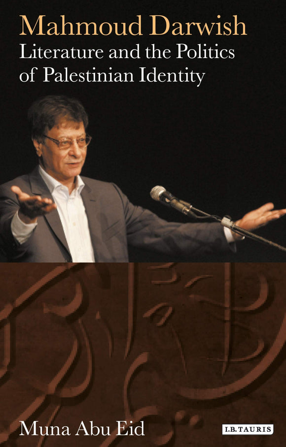 Mahmoud Darwish: Literature and the Politics of Palestinian Identity
