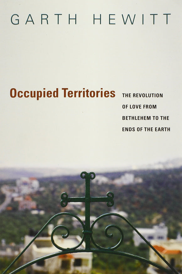 Occupied Territories: The Revolution of Love from Bethlehem to the Ends of the Earth