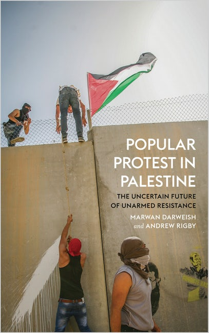 Popular Protest in Palestine - The uncertain future of unarmed resistance