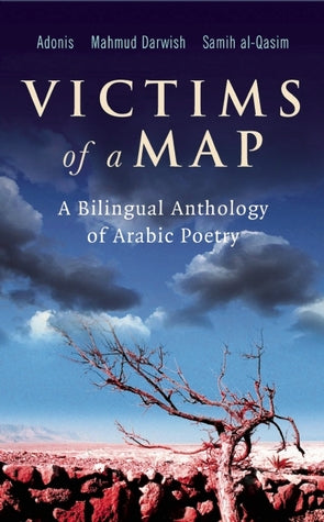 Victims of a Map: A Bilingual Anthology of Arabic Poetry (Adonis, Mahmud Darwish, Samih al-Qasim)