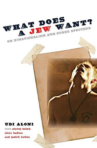 What Does a Jew Want?: On Binationalism and Other Specters (Insurrections: Critical Studies in Religion, Politics, and Culture)