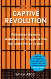 Captive Revolution - Palestinian Women's Anti-Colonial Struggle within the Israeli Prison System