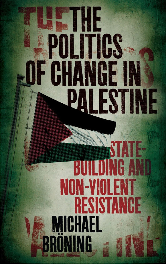 The Politics of Change in Palestine: State-Building and Non-Violent Resistance