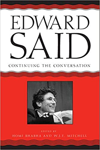 Edward Said: Continuing the Conversation (A Critical Inquiry Book)