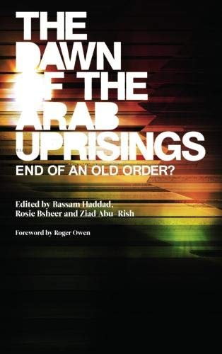 The Dawn of the Arab Uprisings - End of an Old Order?