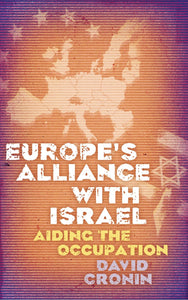 Europe's Alliance with Israel: Aiding the Occupation