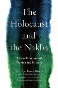 The Holocaust and the Nakba: A New Grammar of Trauma and History
