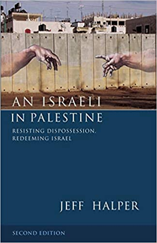 An Israeli in Palestine - Resisting dispossession redeeming Israel