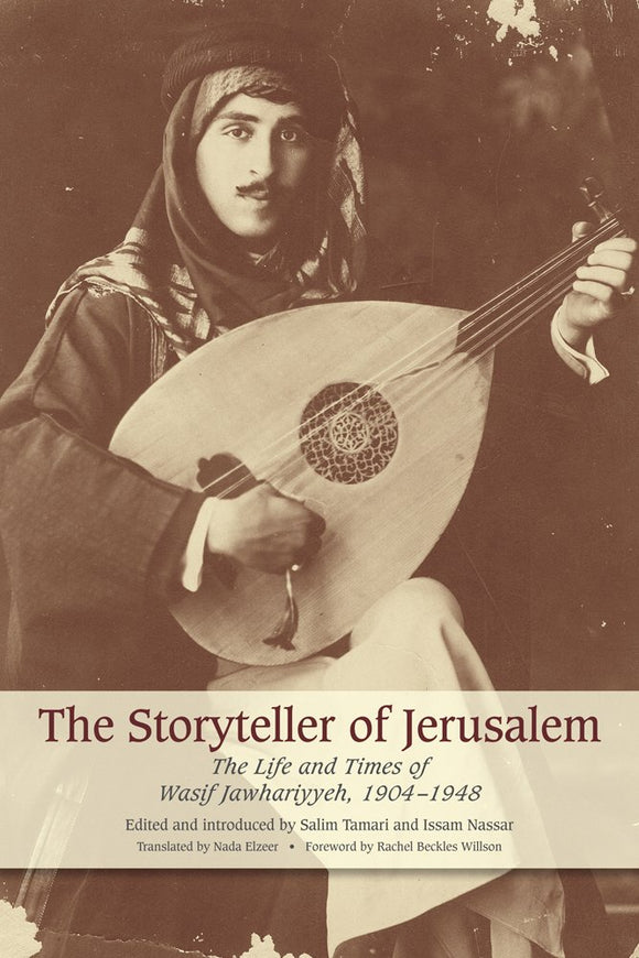 The Storyteller of Jerusalem: The Life and Times of Wasif Jawhariyyeh, 1904-1948