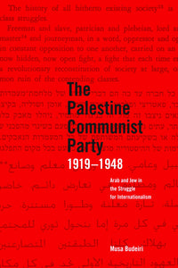 Palestinian Communist Party 1919-1948, The : Arab and Jew in the Struggle for Internationalism