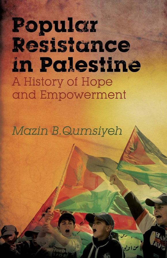 Popular Resistance in Palestine - A History of Hope and Empowerment