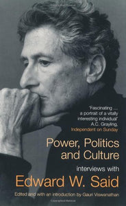 Power, Politics, and Culture: Interviews with Edward W. Said