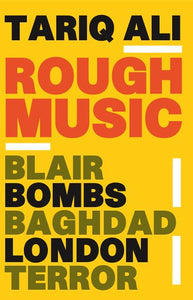 Rough Music : Blair, Bombs, Baghdad, London,Terror