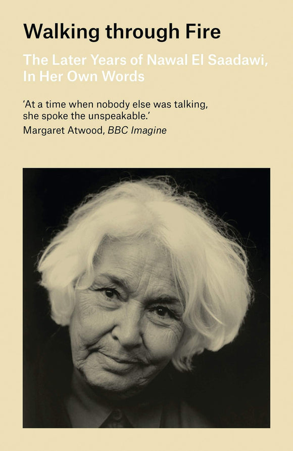 Walking through Fire: The Later Years of Nawal El Saadawi, In Her Own Words