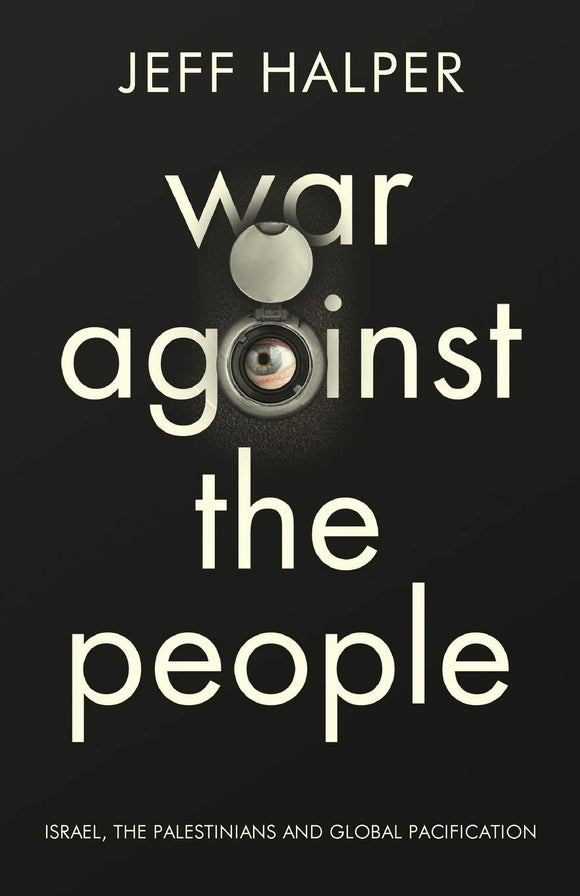 War against the people - Israel, the Palestinians and global pacification