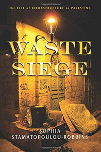 Waste Siege: The Life of Infrastructure in Palestine