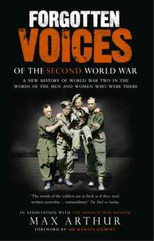 Forgotten Voices Of The Second World War: A New History of the Second World War in the Words of the Men and Women Who Were There- 99bookscart
