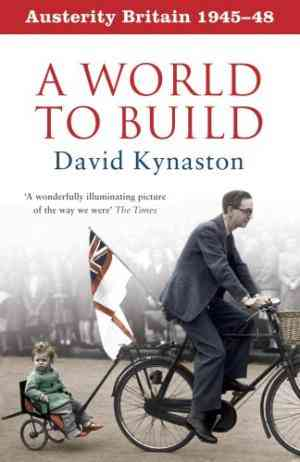 Austerity Britain, 1945-48: A World to Build